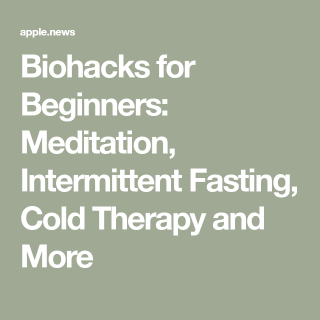 Biohacks for Beginners: Meditation, Intermittent Fasting