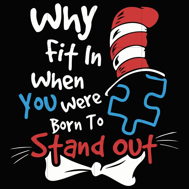 Why fit in when you were born to stand out, dr seuss svg