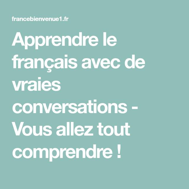 Apprendre Le Français Avec De Vraies Conversations Vous Allez Tout Comprendre