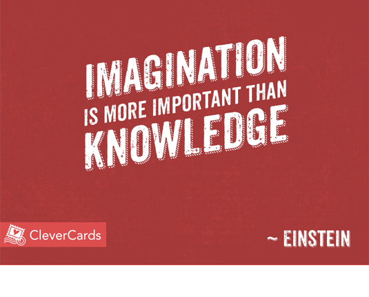 """Imagination is more important than knowledge""- Einstein  #WednesdayWisdom #CleverCards #Einstein"