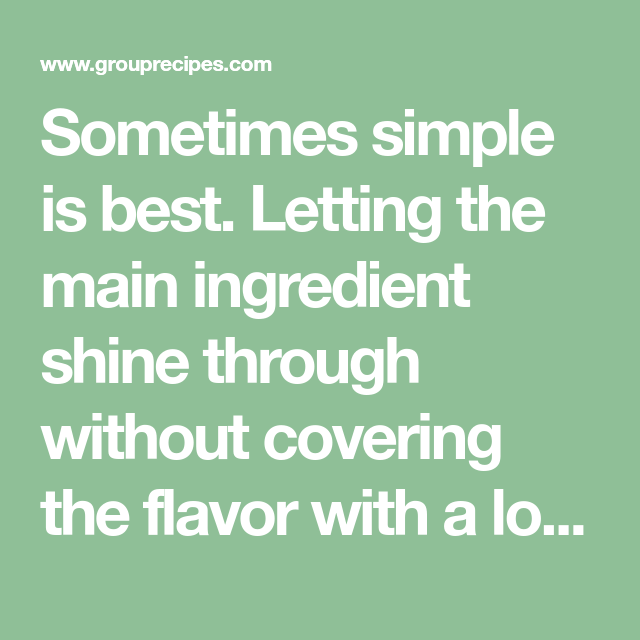 Main Ingredient Recipes: Sometimes Simple Is Best. Letting The Main Ingredient