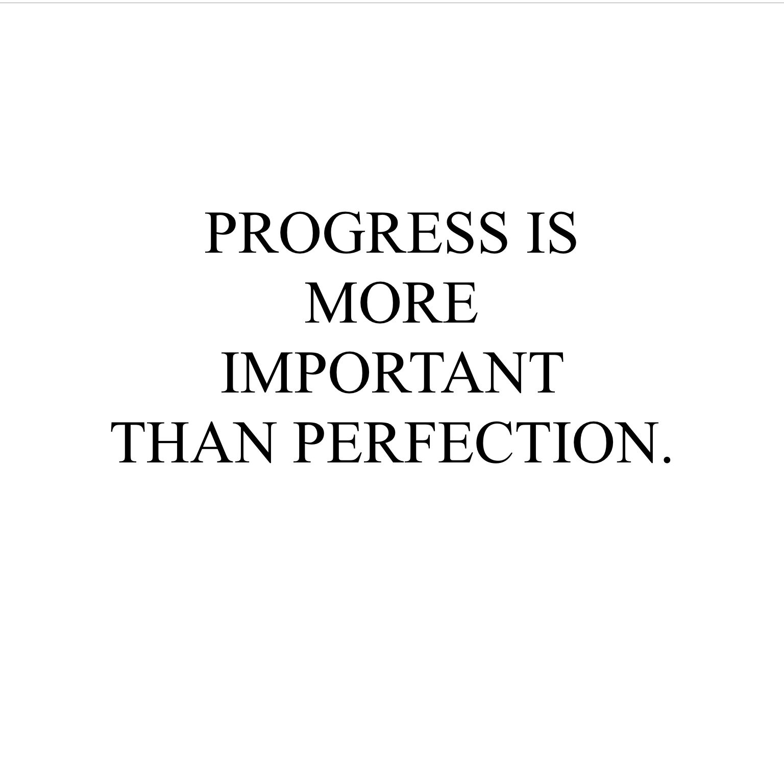 Persistence Motivational Quotes: Progress Is More Important Than Perfection.