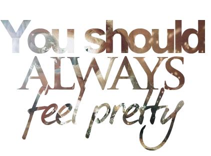 You should always feel pretty.