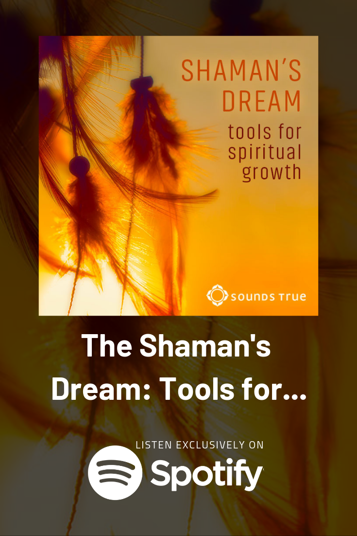 Shaman S Dream Tools For Spiritual Growth Shamanism Is A Practice That Involves A Practitioner Reaching Altered Sta Spiritual Growth Sounds True Spirituality