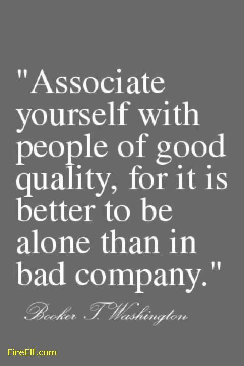 Keeping Good Company Quotes Quotesgram Choose Your Friends Wisely