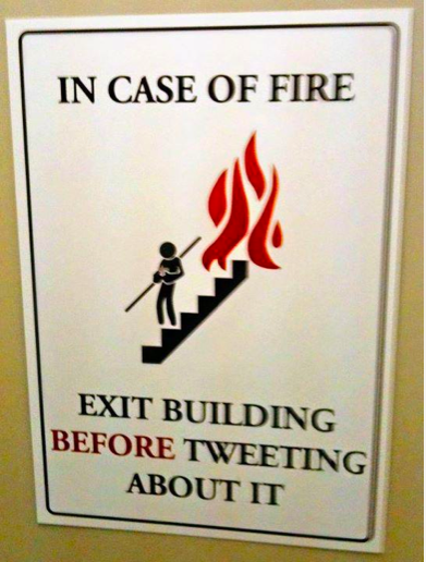 In case of fire, exit building before tweeting about it.