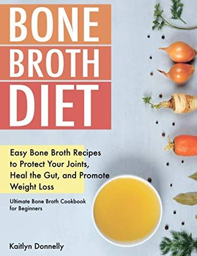Read Online Bone Broth Diet: Easy Bone Broth Recipes to Protect Your Joints, Heal the Gut, and Promote Weight Lo PDF #bonebrothrecipe
