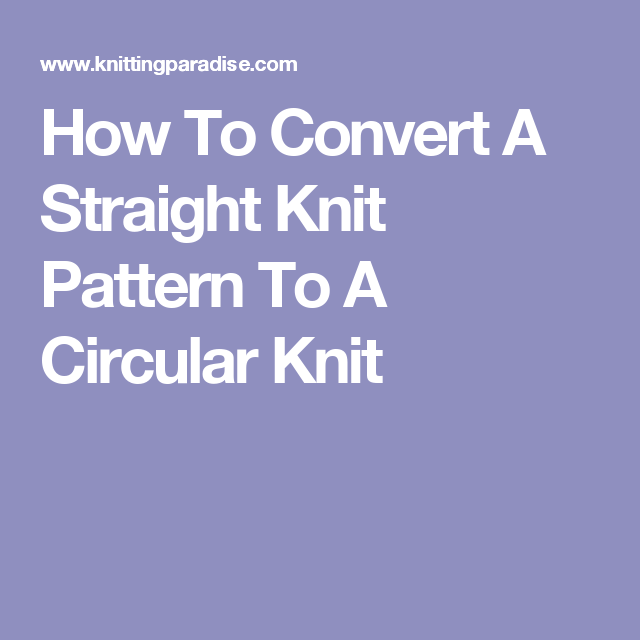 How To Convert A Straight Knit Pattern To A Circular Knit   Purls of ...