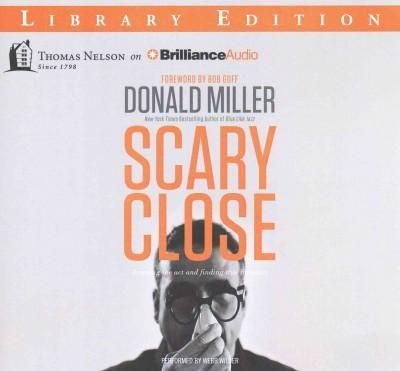 Scary Close: Dropping the Act and Finding True Intimacy; Library Edition