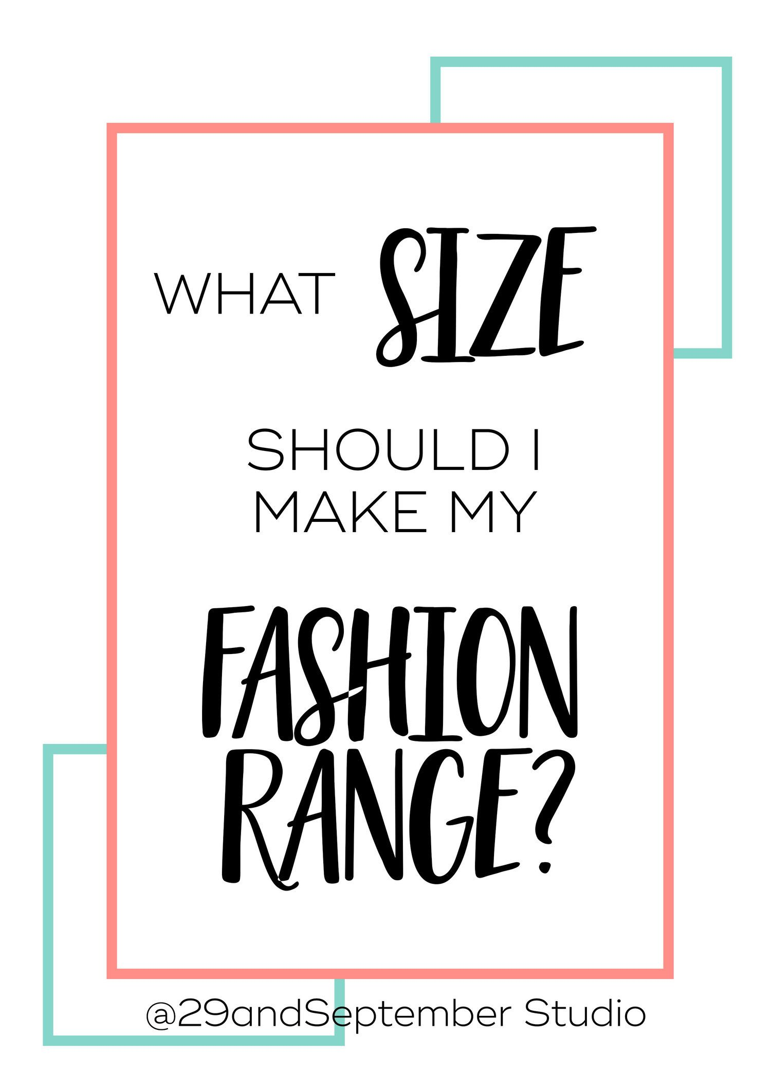 What size range should I make my fashion designs in? Advice for new and  small
