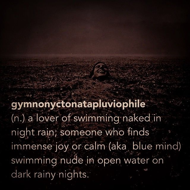 a lover of swimming naked in night rain; someone who finds immense joy or  calm (aka #bluemind) swimming nude in open water on dark rainy nights.