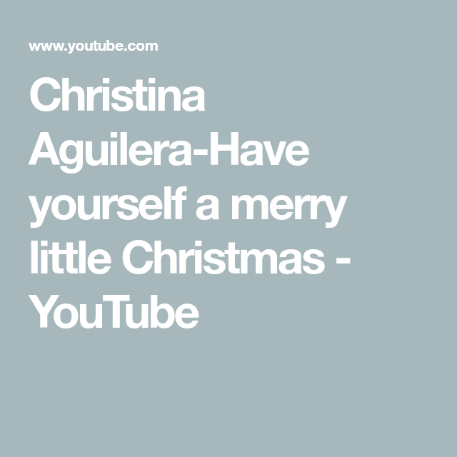 christina aguilera have yourself a merry little christmas youtube - Have Yourself A Merry Little Christmas Christina Aguilera