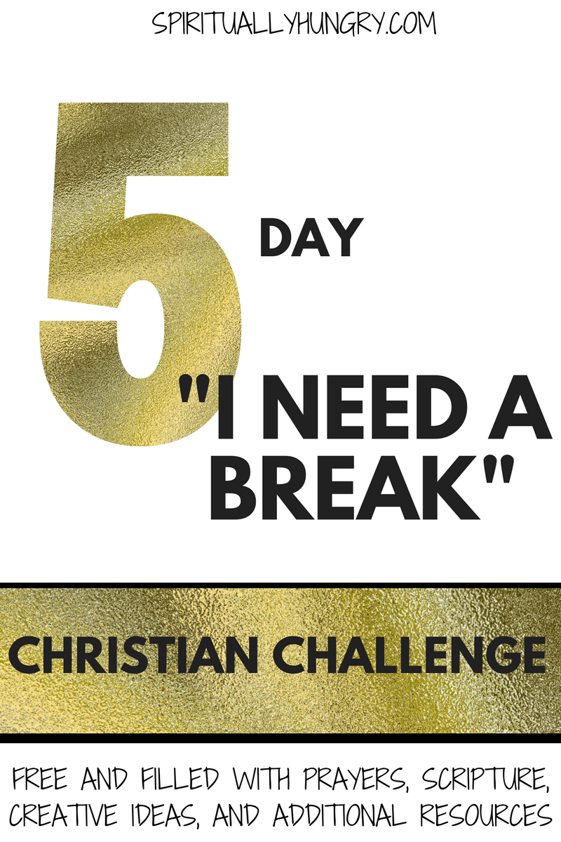 day i need a break christian challenge god quotes about life