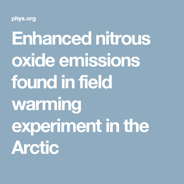 Enhanced Nitrous Oxide Emissions Found In Field Warming Experiment In The Arctic Nitrous Emissions Nitrous Oxide