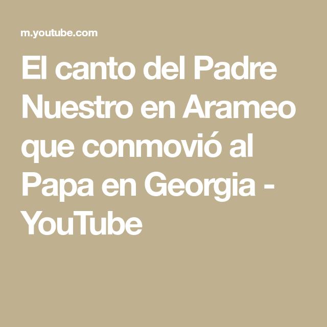 El Canto Del Padre Nuestro En Arameo Que Conmovió Al Papa En Georgia Youtube Canto Temas Sociales Papa