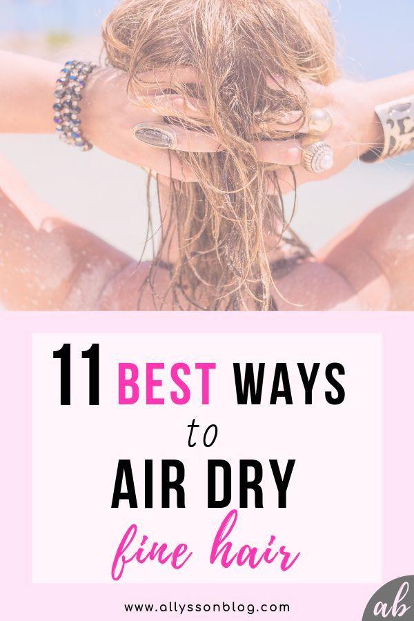 11 Best Ways to Air Dry Your Fine Hair - -   17 fine hair Tips ideas
