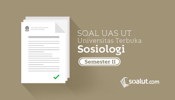 Soal Ujian Ut Sosiologi Semester 2 Disertai Kunci Jawaban Sosiologi