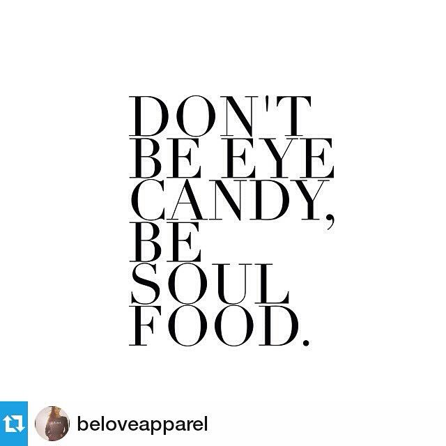 Don T Be Eye Candy Be Soul Food Quote Meaning: Don't Be Eye Candy, Be Soul Food. #inspiration