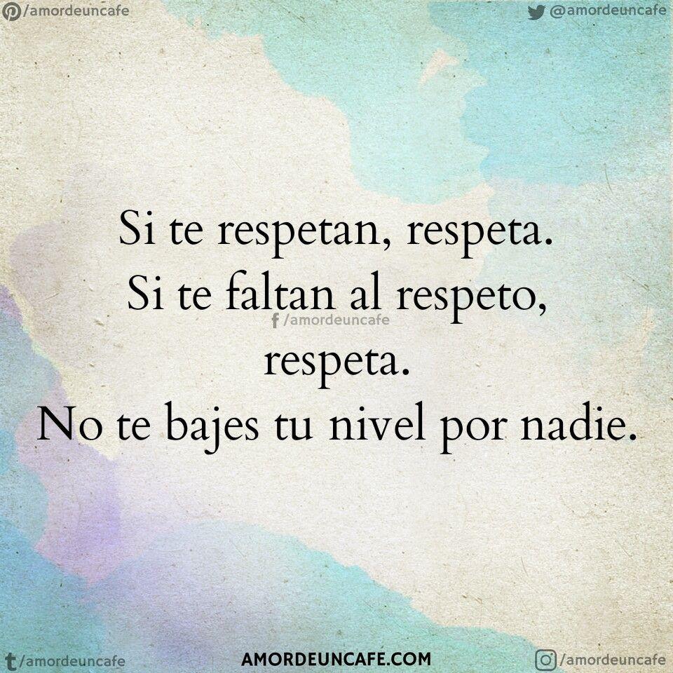 Si Te Respetan Respeta Si Te Faltan Al Respeto Respeta