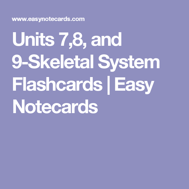 Units 7,8, and 9-Skeletal System Flashcards | Easy Notecards ...