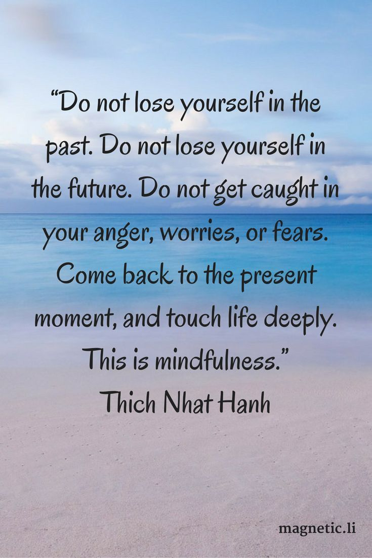 Quotes About Mindfulness Being Mindful Of The Present Moment Without Fear Or Worry About