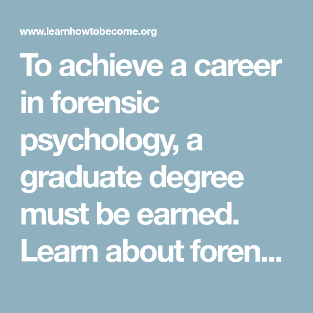 To Achieve A Career In Forensic Psychology A Graduate Degree Must Be Earned Learn About Forensic Psychology Degrees Forensic Psychology Psychology Forensics
