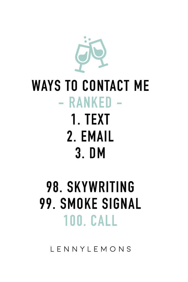 Ways to contact me, ranked: text, email, dm, sky writing