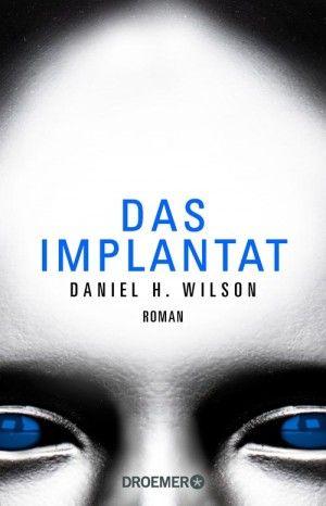 Daniel H. Wilson - Das Implantat  4.5/5 Sterne