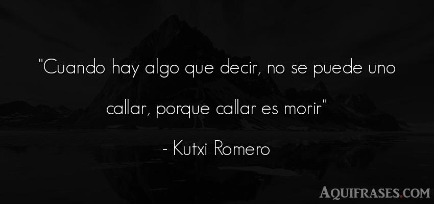 Frase Kutxiromero Kutxi Romero Callar Frases Quote Quotes