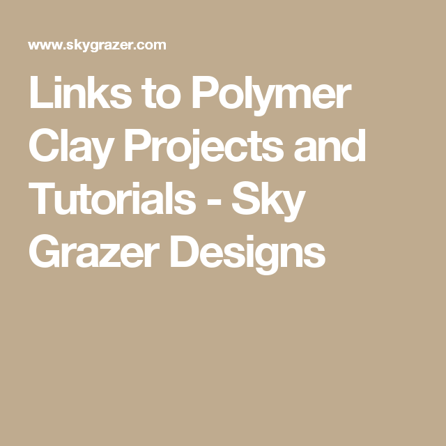 Links to Polymer Clay Projects and Tutorials - Sky Grazer Designs