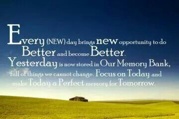 Every new day bring new opportunity to do better and
