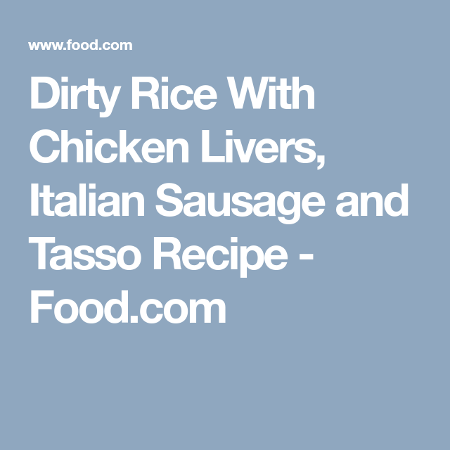 Photo of Dirty Rice With Chicken Livers, Italian Sausage and Tasso Recipe  – Food.com