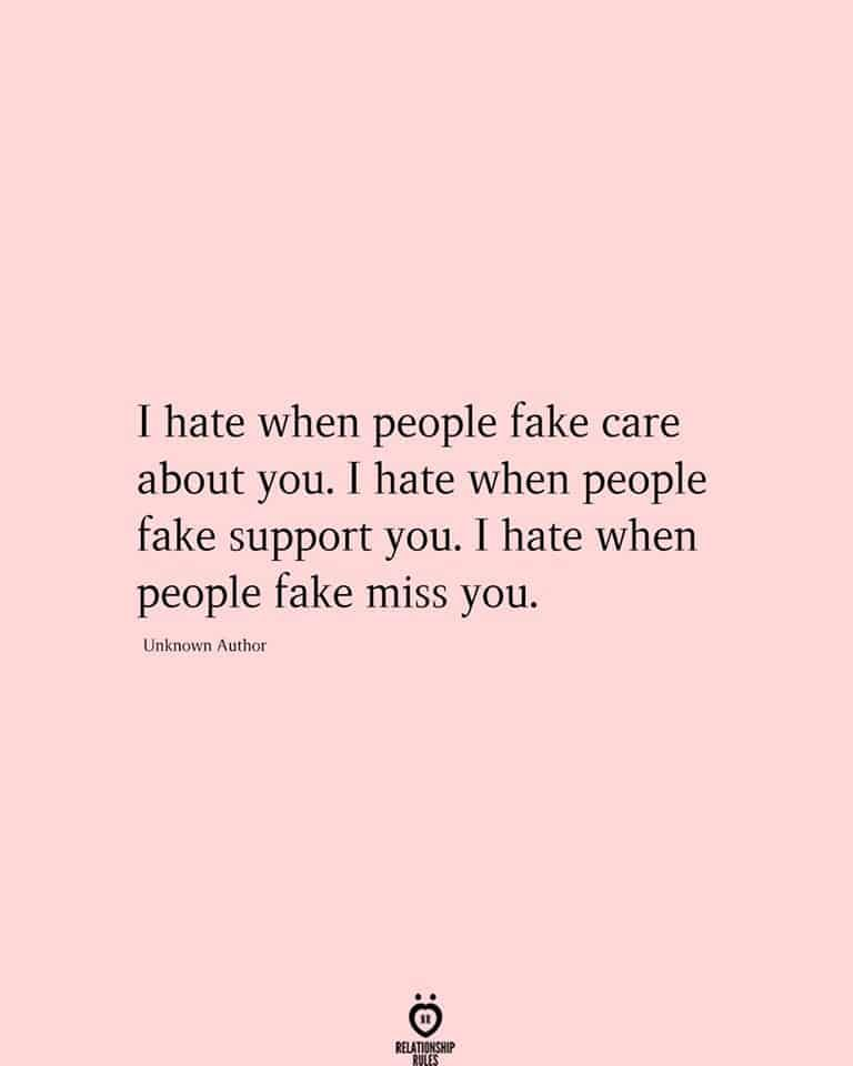I hate when people fake care about you