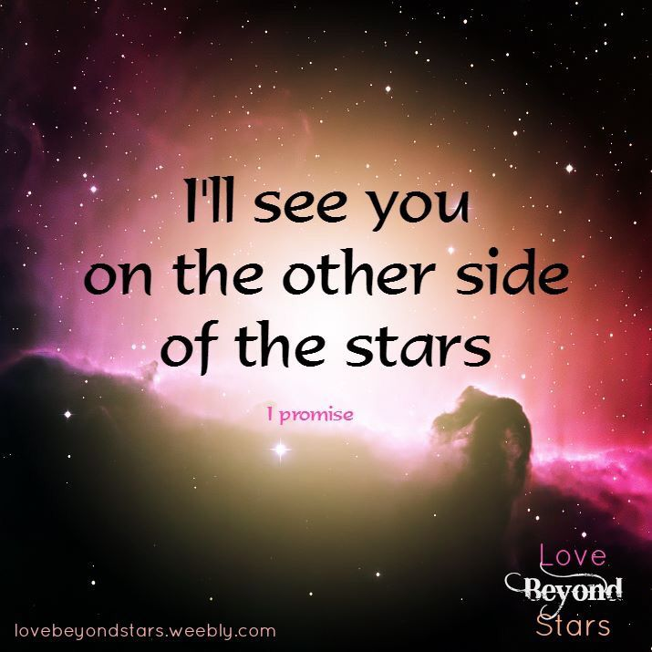 I Ll See You On The Other Side Of The Stars Sympathy Quotes Star Quotes Galaxy Quotes