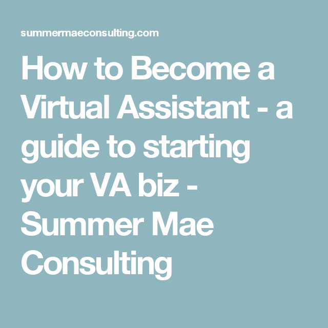 How to Become a Virtual Assistant - a guide to starting your VA biz - Summer Mae Consulting