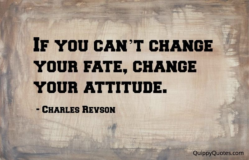 If You Canu0027t Change Your Fate, Change Your Attitude. | Attitude Quotes |  Pinterest | Attitude And Change