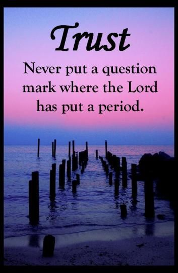 Never put a question mark where the Lord has put a period