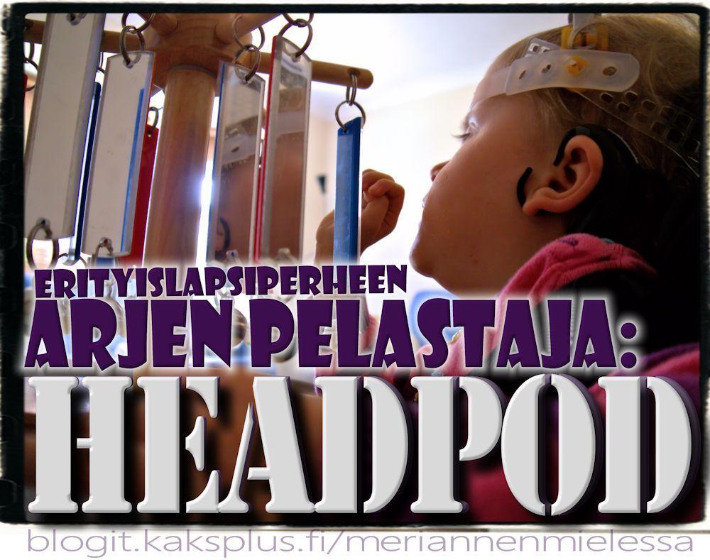 http://blogit.kaksplus.fi/meriannenmielessa/2015/05/24/erityislapsiperheen-arjen-pelastaja-headpod-paatuki/  CP-vammainen Elsa ja pääntuki - mikä apu arkeen!