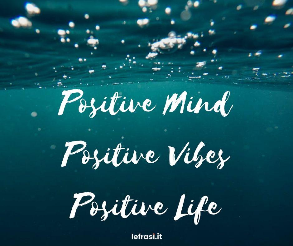 Frasi Belle Positive.Positive Mind Positive Vibes Positive Life Frasi Frasibelle
