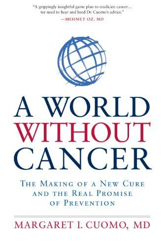 A World Without Cancer: The Making of a New Cure and the Real Promise of Prevention by Margaret I. Cuomo, http://www.amazon.com/dp/B0093QBPJW/ref=cm_sw_r_pi_dp_PZ.2rb1MPDN11