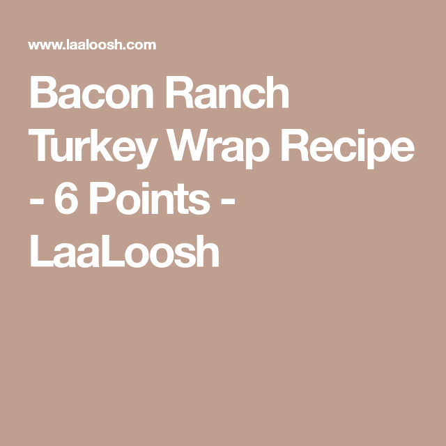 Bacon Ranch Turkey Wrap Recipe - 6 Points - LaaLoosh