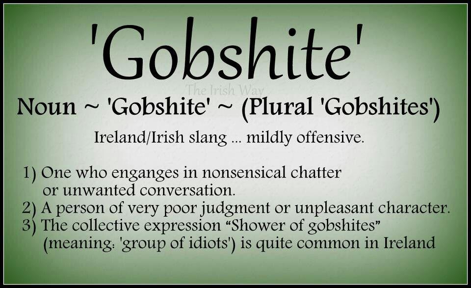 Gobshite | Emerald Isle | Pinterest | You ve, Ireland and Irish eyes