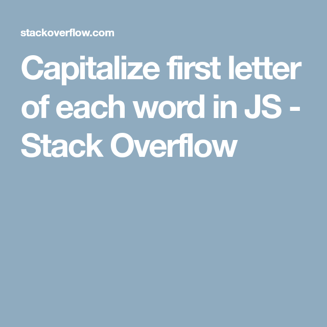Capitalize First Letter Of Each Word In Js Stack Overflow Easy