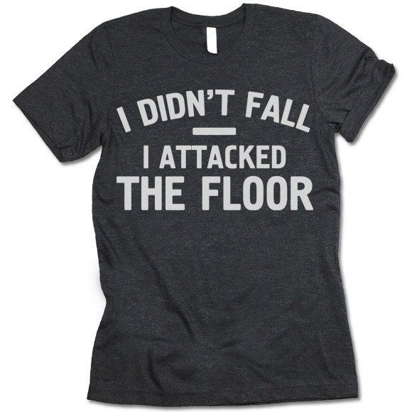Latest Funny Shirts I Didn't Fall I Attacked The Floor T-Shirt I Didn't Fall I Attacked The Floor T-Shirt 1