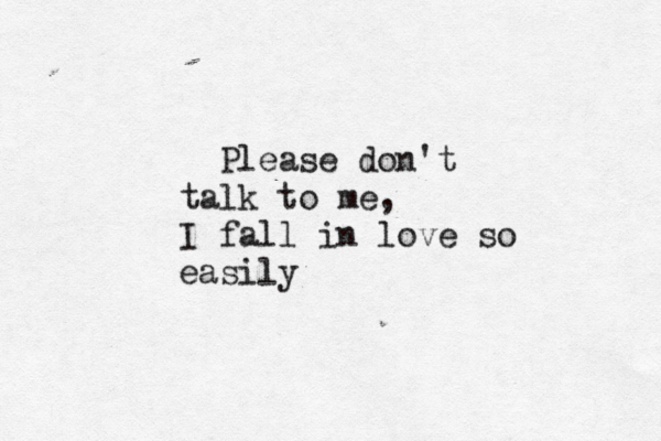 Please Don T Talk To Me I Fall In Love So Easily My Greatest Downfall Talk To Me Quotes Falling In Love Quotes Feelings Quotes