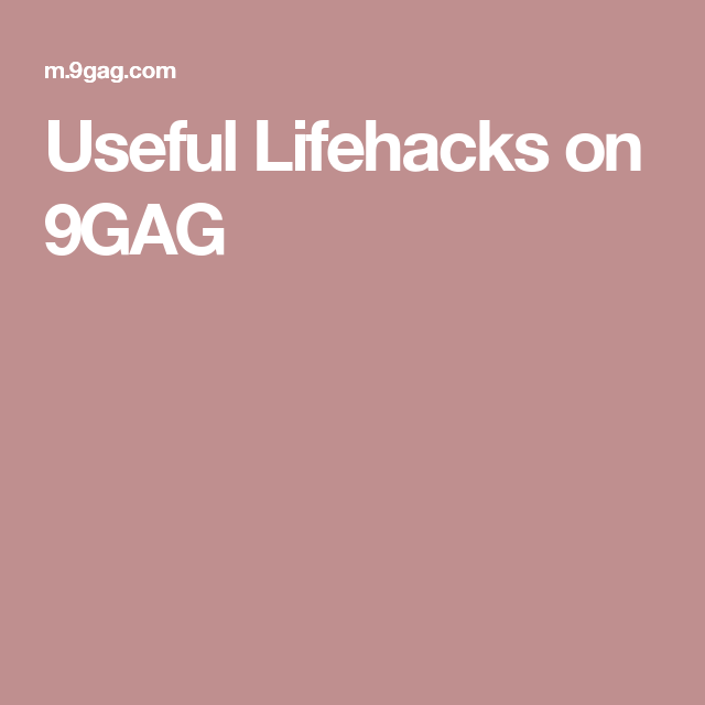 Useful Lifehacks on 9GAG