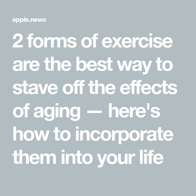 2 forms of exercise are the best way to stave off the