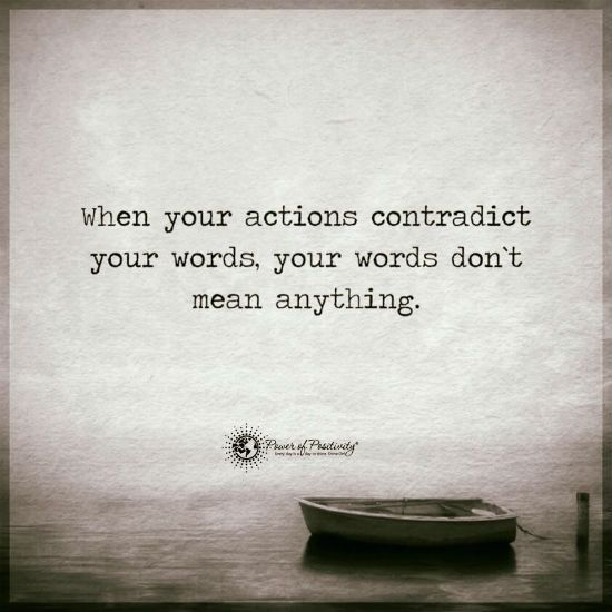 When your actions contradict your words, your words don't mean ...