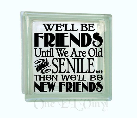 Hey, I found this really awesome Etsy listing at https://www.etsy.com/listing/223975107/well-be-friends-until-we-are-old-and