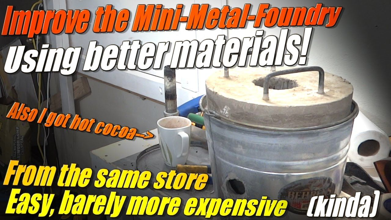 how to make a better mini metal foundry for melting metal and stuff